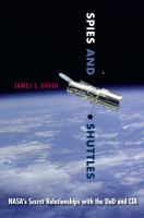 Spies and shuttles : NASA's secret relationships with the DoD and CIA