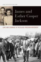 James and Esther Cooper Jackson : love and courage in the Black freedom movement
