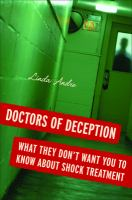 Doctors of deception : what they don't want you to know about shock treatment