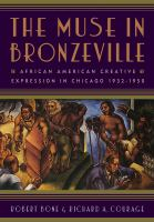 The muse in Bronzeville : African American creative expression in Chicago, 1932-1950