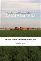 Daughters and granddaughters of farmworkers : emerging from the long shadow of farm labor