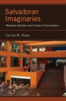 Salvadoran imaginaries [electronic resource] : mediated identities and cultures of consumption