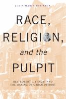 Race, religion, and the pulpit : Rev. Robert L. Bradby and the making of urban Detroit cover image