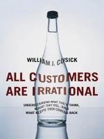 All customers are irrational : understanding what they think, what they feel, and what keeps them coming back