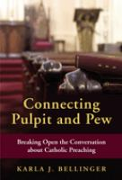 Connecting pulpit and pew : breaking open the conversation about Catholic preaching