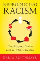 Reproducing racism : how everyday choices lock in white advantage