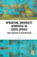 Uprooting university apartheid in South Africa : from liberalism to decolonization /