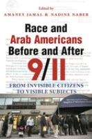 Race and Arab Americans before and after 9/11 : from invisible citizens to visible subjects
