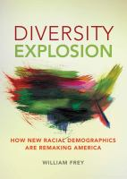 Diversity explosion : how new racial demographics are remaking America