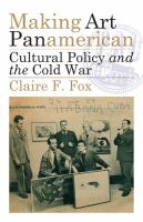 Making Art Panamerican : Cultural Policy and the Cold War