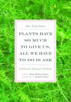 Title: Plants have so much to give us, all we have to do is ask : Anishinaabe botanical teachings Author:Geniusz, Mary Siisip