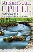 Streams run uphill : conversations with young clergywomen of color