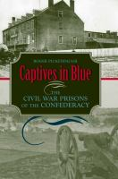 Captives in blue : the Civil War prisons of the Confederacy