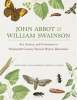 John Abbot & William Swainson : art, science, and commerce in nineteenth-century natural history illustration /