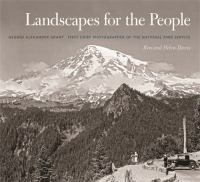 Landscapes for the people : George Alexander Grant, first chief photographer of the National Park Service