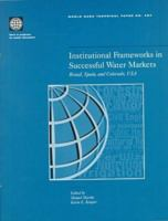 Institutional Frameworks in Successful Water Markets [electronic resource]: Brazil, Spain and Colorado, U. S. A.