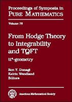 From Hodge theory to integrability and TQFT [electronic resource] : tt*-geometry : International Workshop from TQFT to tt* and integrability : May 25-29, 2007 : University of Augsburg,             Augsburg, Germany