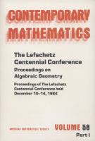 Lefschetz Centennial Conference [electronic resource]: Pt. 1: Proceedings on Algebraic Geometry