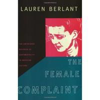 The female complaint : the unfinished business of sentimentality in American culture