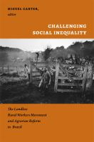 Challenging social inequality [electronic resource] : the landless rural worker's movement and agrarian reform in Brazil