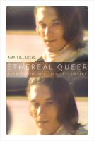 Ethereal queer : television, historicity, desire