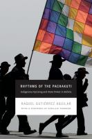 Rhythms of the Pachakuti [electronic resource] : indigenous uprising and state power in Bolivia