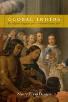 Global indios [electronic resource] : the indigenous struggle for justice in sixteenth-century Spain
