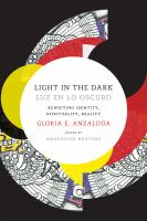 Light in the Dark: Luz En Lo Oscuro : Rewriting Identity, Spirituality, Reality
