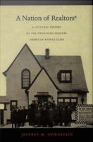 A nation of realtors [electronic resource] : a cultural history of the twentieth-century American middle class