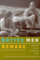 Native men remade [electronic resource] : gender and nation in contemporary Hawaiʻi