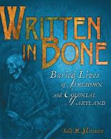 Written in bone : buried lives of Jamestown and Colonial Maryland