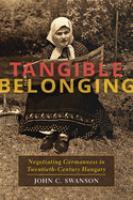 Tangible belonging : negotiating Germanness in twentieth-century Hungary /