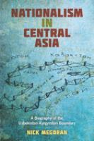 Nationalism in Central Asia : a biography of the Uzbekistan-Kyrgyzstan boundary /