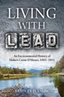 Living with lead : an environmental history of Idaho's Coeur d'Alenes, 1885-2011 /