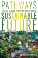 Pathways to our sustainable future : a perspective from Pittsburgh /