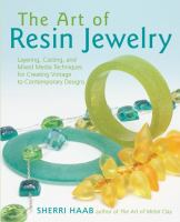 Cover of the book The art of resin jewelry : layering, casting, and mixed media techniques for creating vintage to contemporary designs