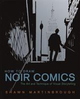 How to draw noir comics : the art and technique of visual storytelling