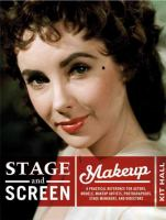 Stage &amp; screen makeup : a practical reference for actors, models, makeup artists, photographers, stage managers &amp; directors