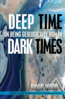 Deep time, dark times : on being geologically human /