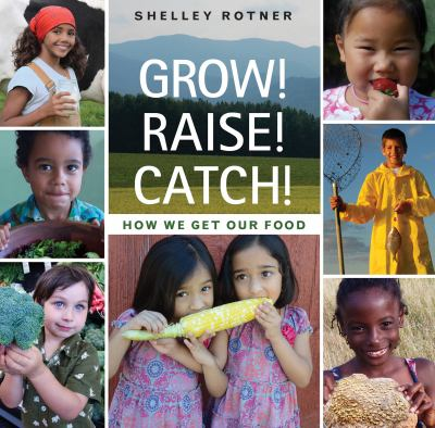 Grow! Raise! Catch!: How We Get Our Food book jacket