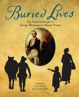 Buried lives : the enslaved people of George Washington's Mount Vernon /