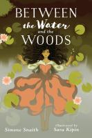 Between the water & the woods /