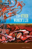 The other women's lib : gender and body in Japanese women's fiction