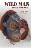 Wild man from Borneo : a cultural history of the orangutan