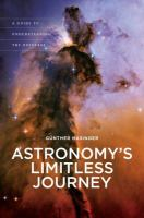 Astronomy's limitless journey : a guide to understanding the universe