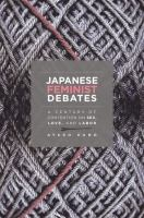 Japanese feminist debates : a century of contention on sex, love, and labor /