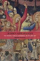 Sudden appearances : the Mongol turn in commerce, belief, and art /