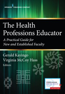 The health professions educator : a practical guide for new and established faculty