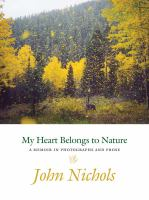 My heart belongs to nature : a memoir in photographs and prose /