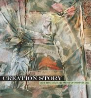 Creation story : Gee's Bend quilts and the art of Thornton Dial